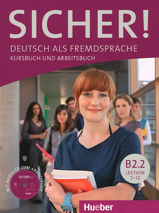 Sicher! Niveau B2.2: Deutsch als Fremdsprache: Kursbuch und Arbeitsbuch: Lektion 7-12 (+ CD) цена и фото