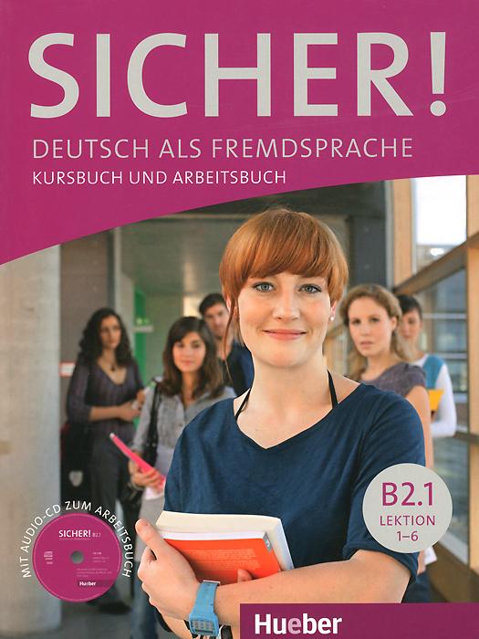 Sicher! Niveau B2.1: Deutsch als Fremdsprache: Kursbuch und Arbeitsbuch: Lektion 1-6 (+ CD) цена и фото