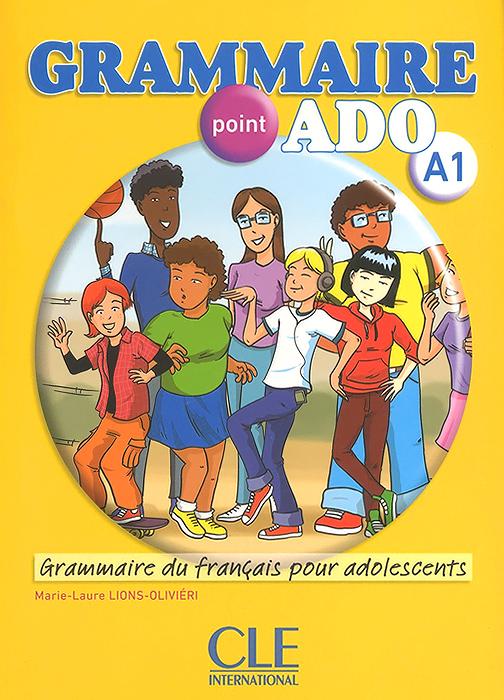 Grammaire point ADO A1: Grammaire du francais pour adolescents (+ CD-ROM) et toi methode de francais niveau 1