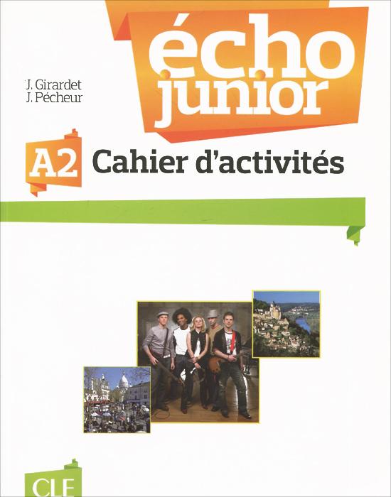 Echo junior A2: Cahier d`activites | Pecheur J., Girardet Jacky
