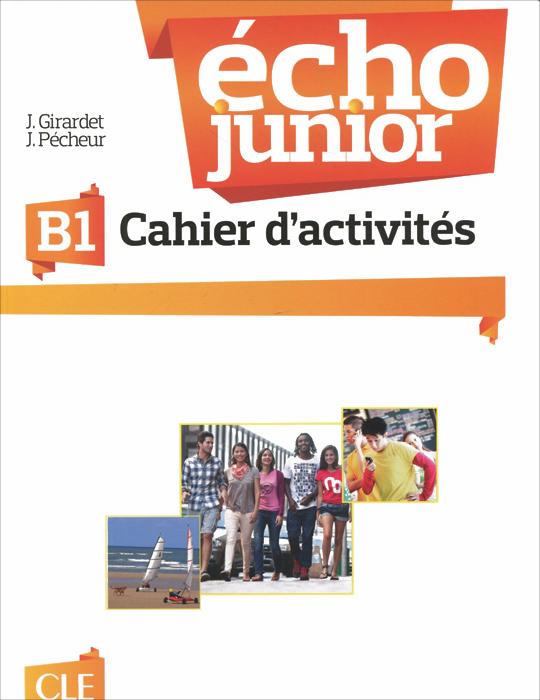 Echo junior B1: Cahier d'activites echo junior guide pedagogique