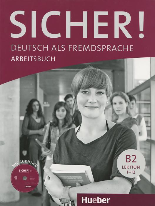 Sicher! B2: Deutsch als Fremdsprache: Arbeitsbuch: Lektion 1-12 (+ CD) цена