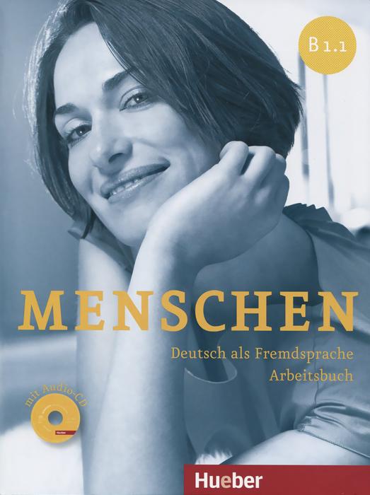 Menschen B1.1: Deutsch als Fremdsprache: Arbeitsbuch (+ CD) menschen a1 2 deutsch als fremdsprache arbeitsbuch cd