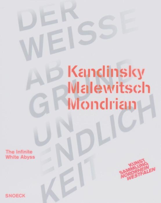 Kandinsky Malewitsch Mondrian / Der weisse Abgrund Unendlichkeit kandinsky marc and der blaue reiter