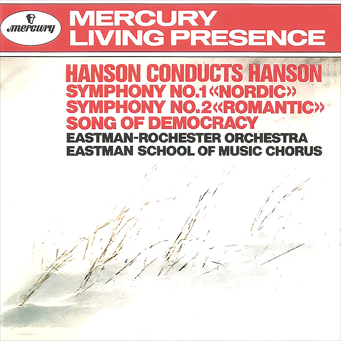 Eastman-Rochester Orchestra,Ховард Хэнсон,Eastman School Of Music Chorus Howard Conducts Hanson. Symphony No. 1 Nordic & 2 Romantic / Song Of Democracy ховард хэнсон eastman rochester orchestra howard hanson chadwick symphonic sketches macdowell suite for large orchestra peter sinfonia in c