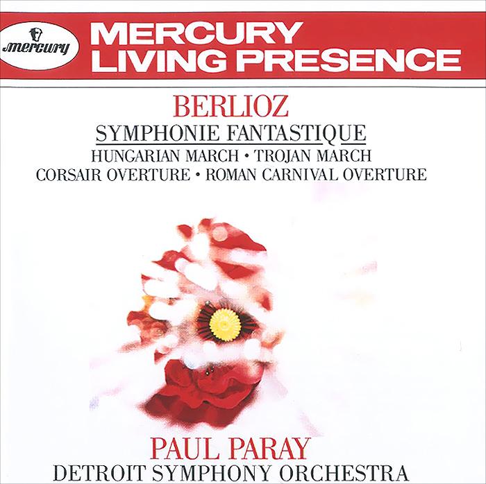 Паул Парей,Detroit Symphony Orchestra Paul Paray. Berlioz. Symphonie Fantastique / Hungarian March / Trojan March / The Corsair, Overture / The Roman Carnival, Overture