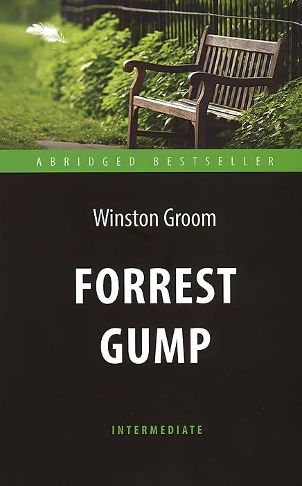 Winston Groom Forrest Gump: Level Intermediate / Форрест Гамп антон долин форрест гамп