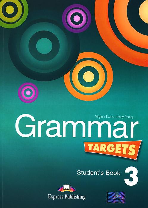 Virginia Evans, Jenny Dooley Grammar Targets 3: Student's Book super grammar practice book level 3