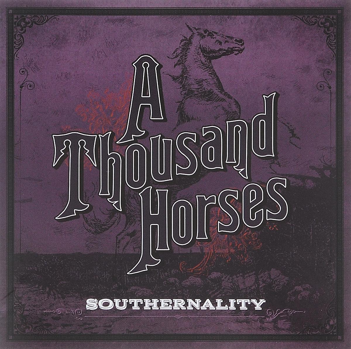 A Thousand Horses A Thousand Horses. Southernality horses