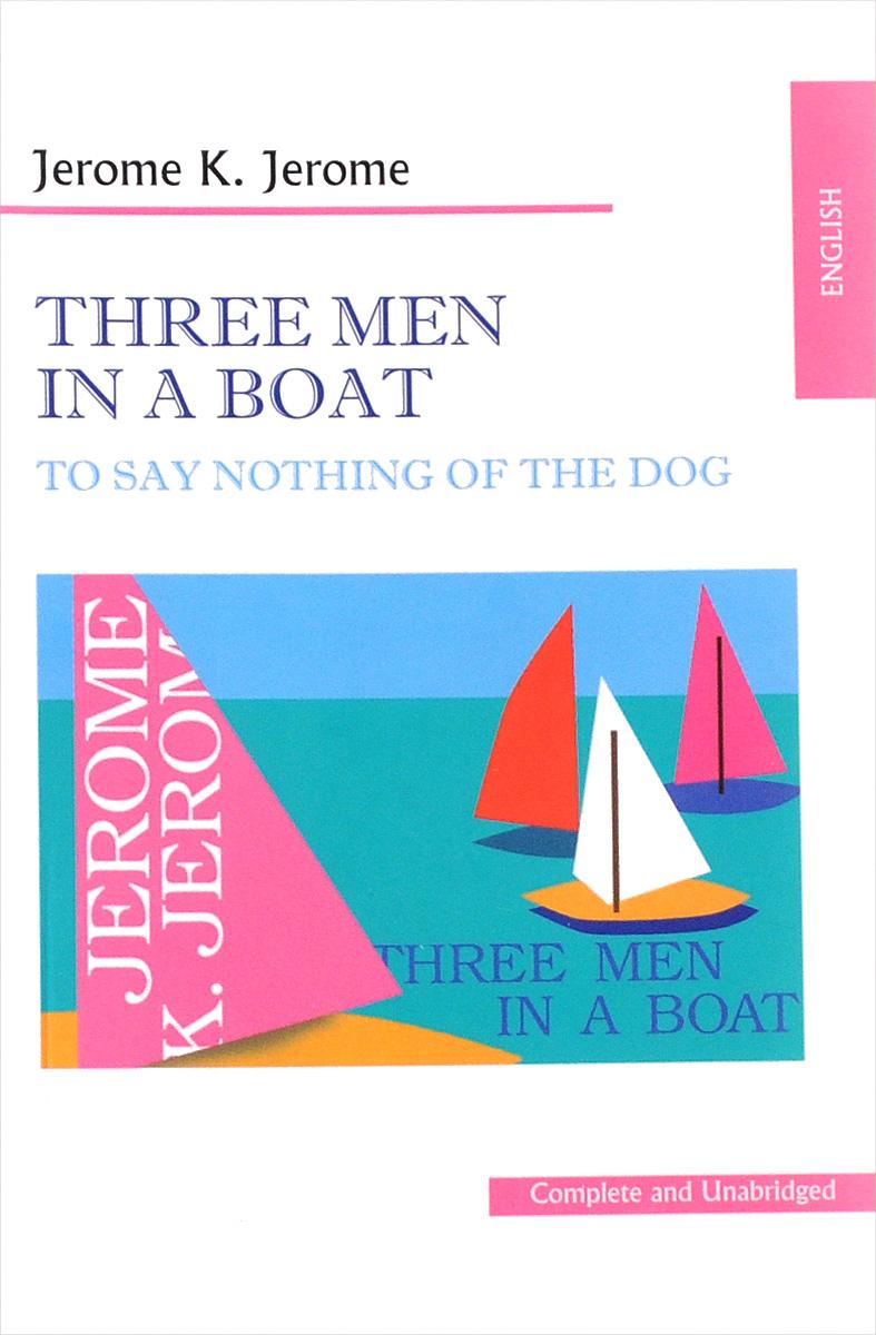 Jerome K. Jerome Three Men in a Boat jerome j k sketches in lavender blue and green наброски лиловым голубым и зеленым на английском языке
