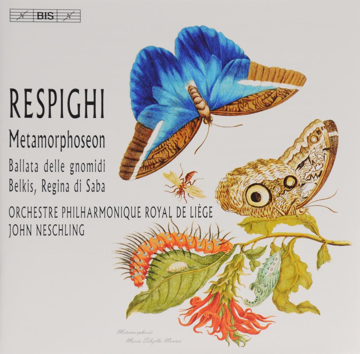 John Neschling. Respighi. Metamorphoseon / Ballata Delle Gnomidi / Belkis, Regina Di Saba (SACD). Джон Несчлинг,Orchestre Philharmonique Royal De Liege