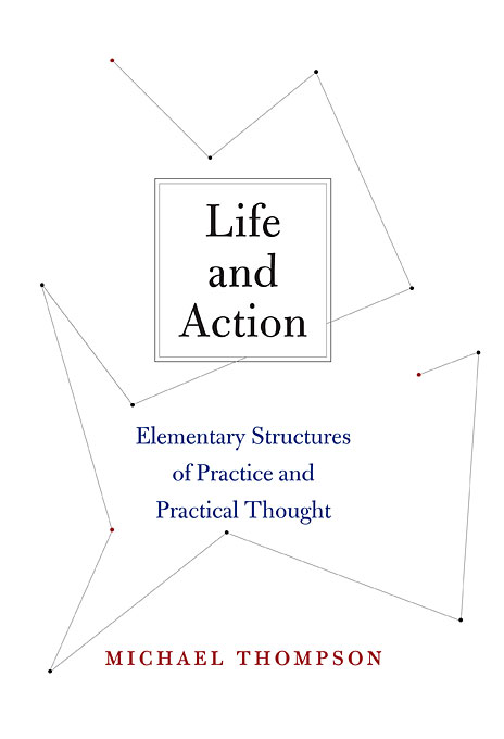 Life and Action: Elementary Structures of Practice Practical Thought