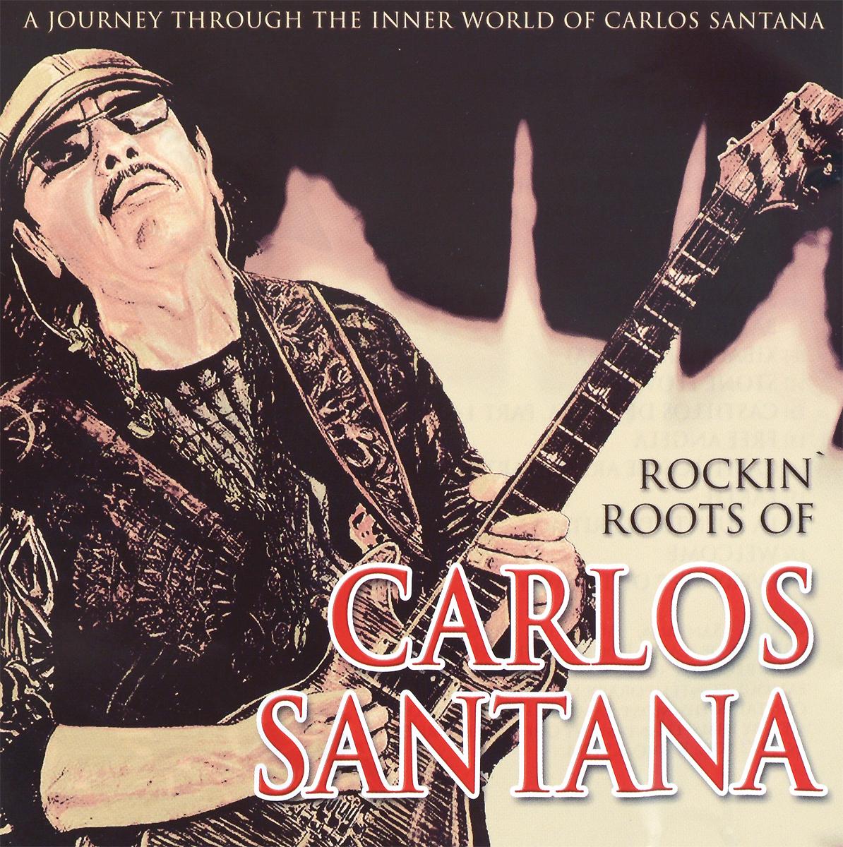 Карлос Сантана Carlos Santana. Rockin' Roots Of карлос сантана santana ultimate santana