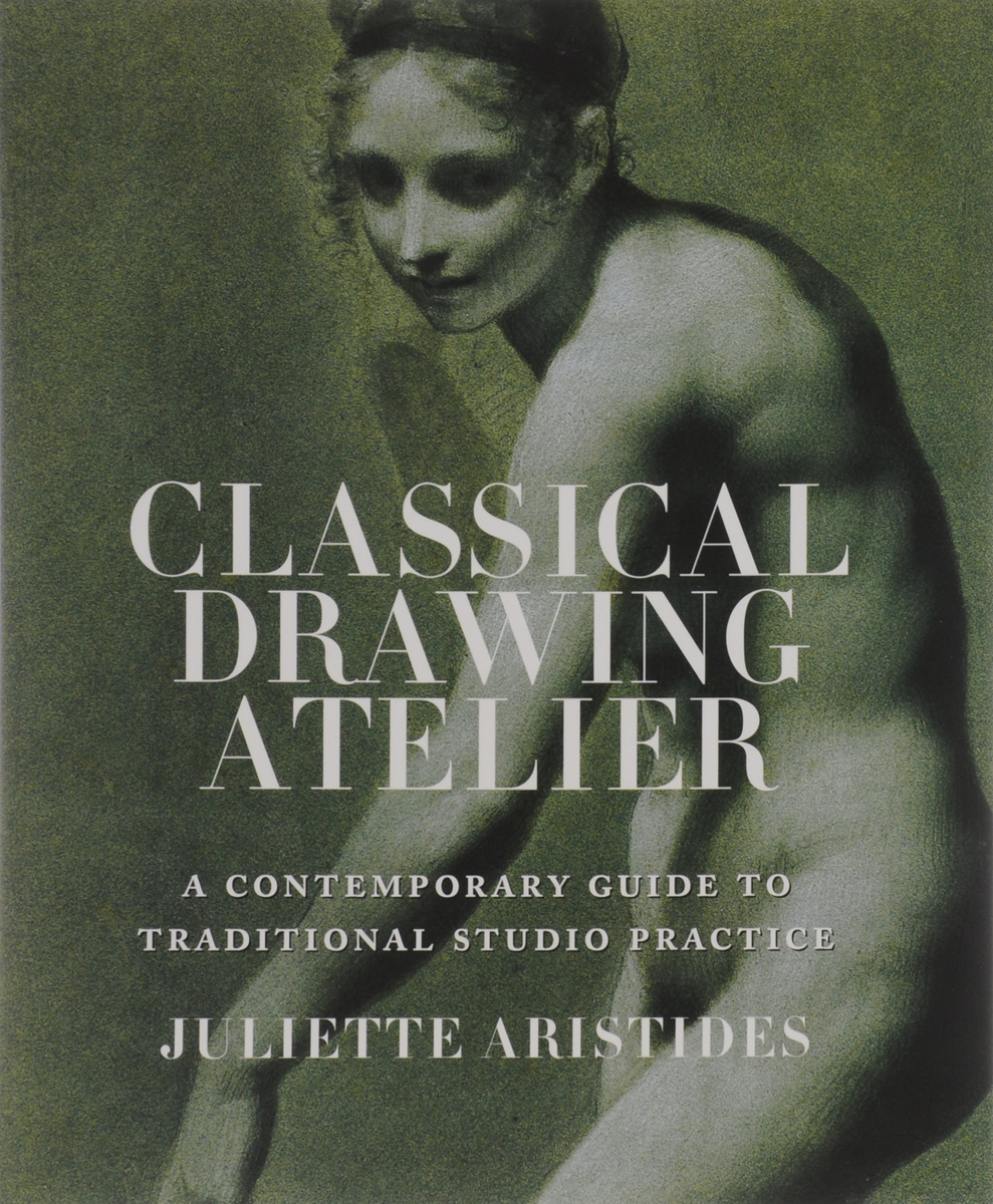 лучшая цена Classical Drawing Atelier: A Contemporary Guide to Traditional Studio Practice