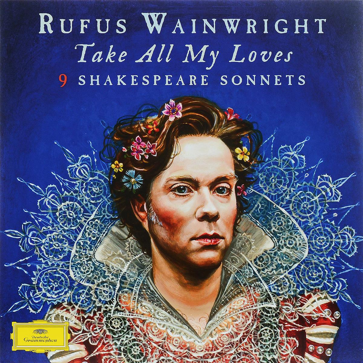 Руфус Уэйнрайт Rufus Wainwright. Take All My Loves. 9 Shakespeare Sonnets (2 LP) shakespeare w sonnets