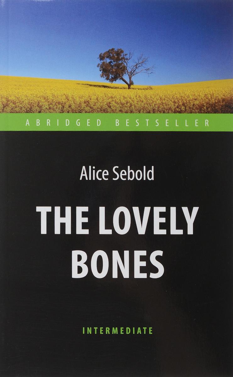 Alice Sebold The Lovely Bones: Level Intermediate / Милые кости
