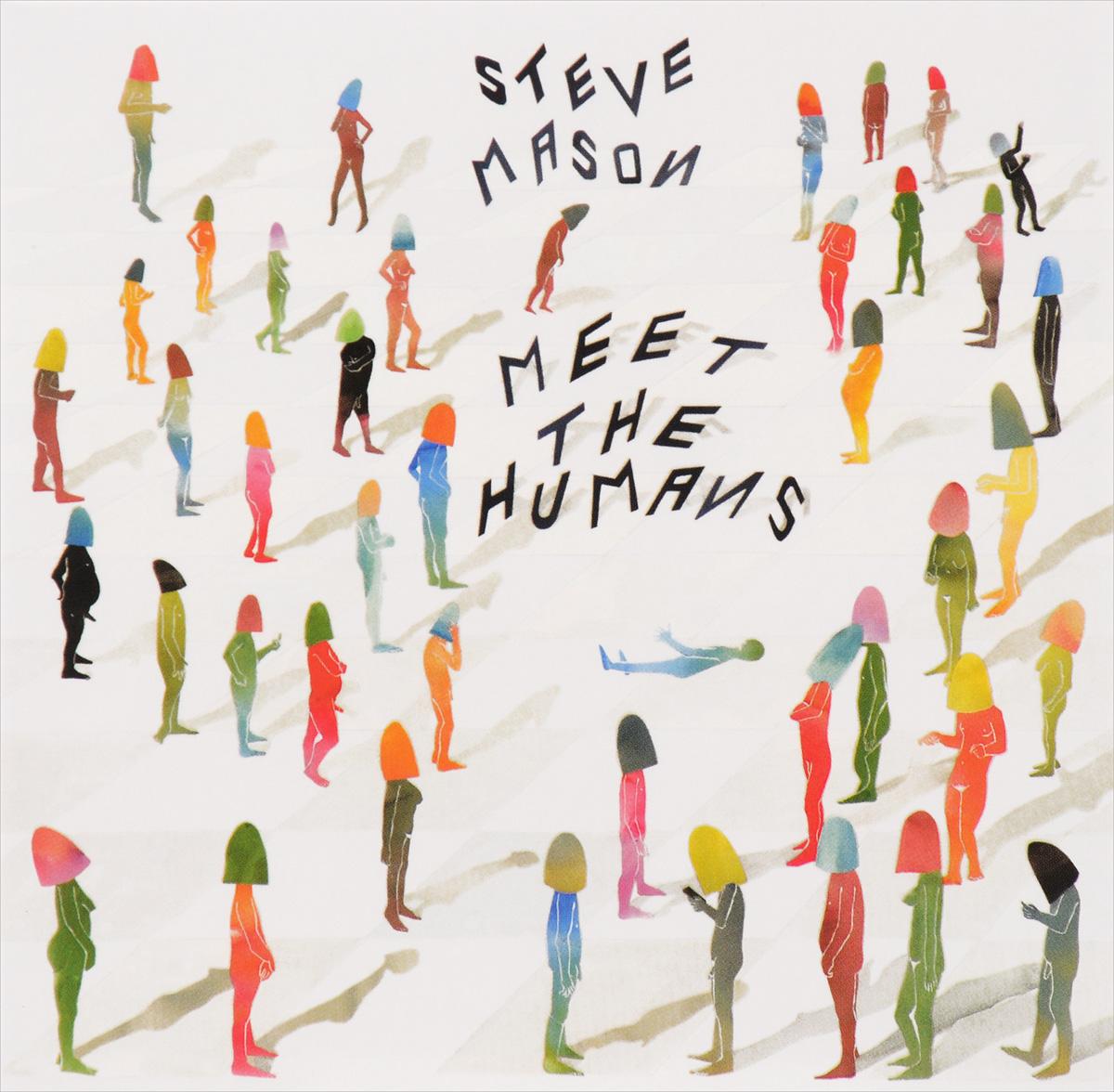 Стив Мэйсон Steve Mason. Meet the Humans стив форберт steve forbert the place and time
