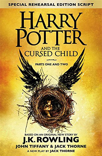 J. K. Rowling, Jack Thorne, John Tiffany Harry Potter and the Cursed Child: Parts 1 & 2: The Official Script Book of the Original West End Production rowling j harry potter a history of magic