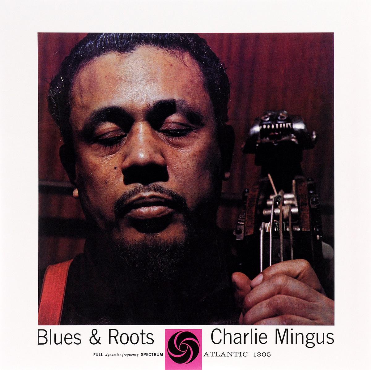 Чарльз Мингус Charlie Mingus. Blues & Roots (LP)