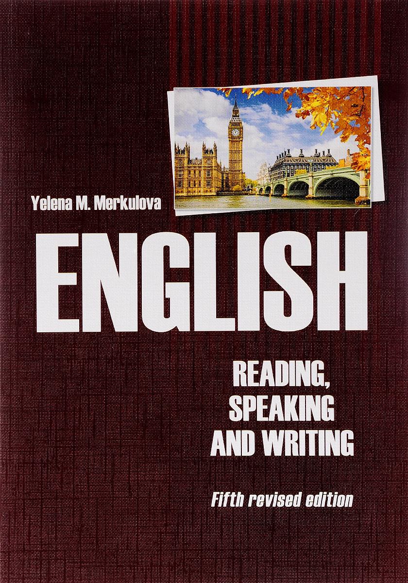 Е. М. Меркулова English: Reading, Speaking and Writing / Английский язык. Чтение, устная и письменная практика