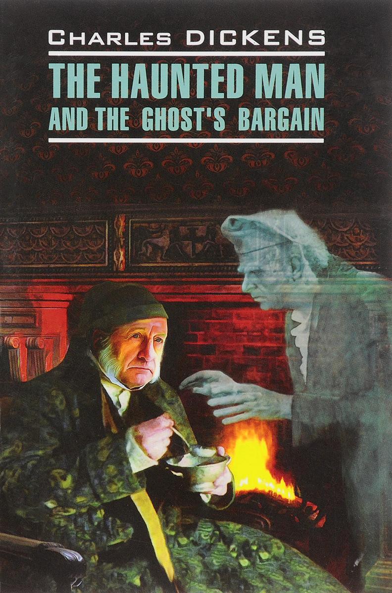 цены Charles Dickens The Haunted Man and the Ghost's Bargain / Одержимый, или Сделка с призраком