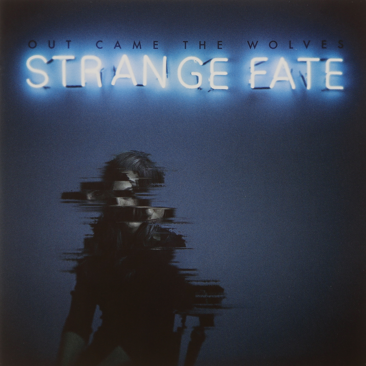 Out Came The Wolves Out Came The Wolves. Strange Fate bad wolves