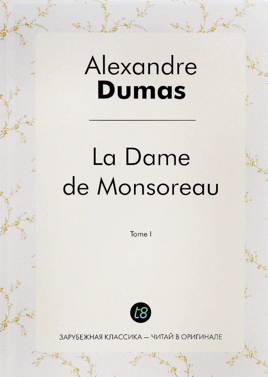 Alexandre Dumas La Dame de Monsoreau. Tome 1 / Графиня де Монсоро. Том 1 dumas alexandre la dame de monsoreau tome 2