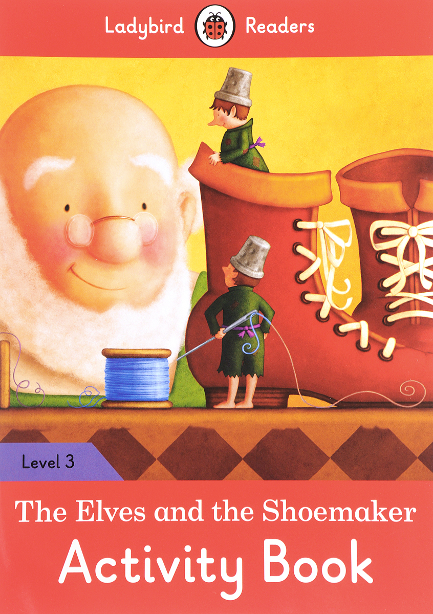 лучшая цена The Elves and the Shoemaker Activity Book: Ladybird Readers. Level 3