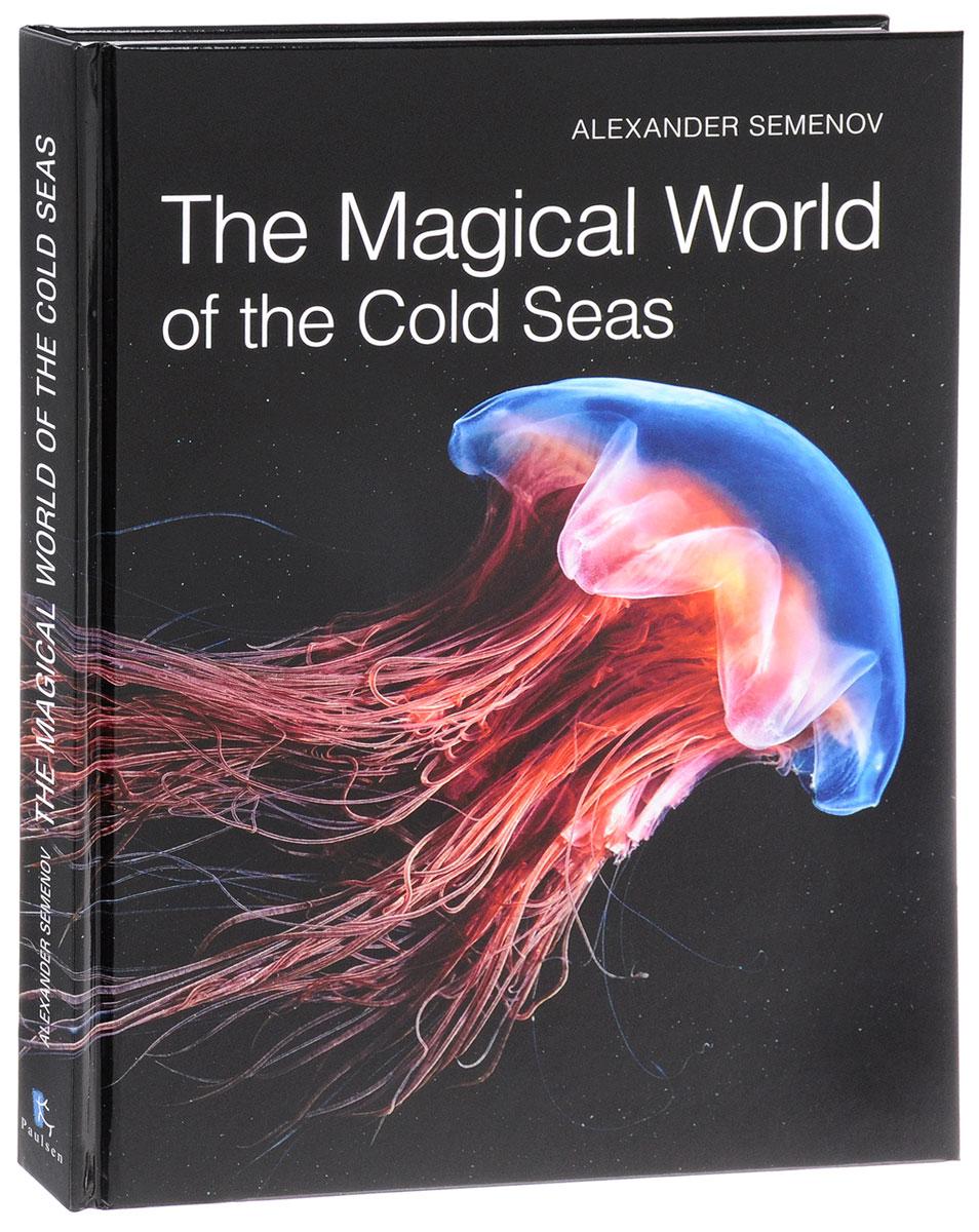 Alexander Semenov The Magical World of the Cold Seas