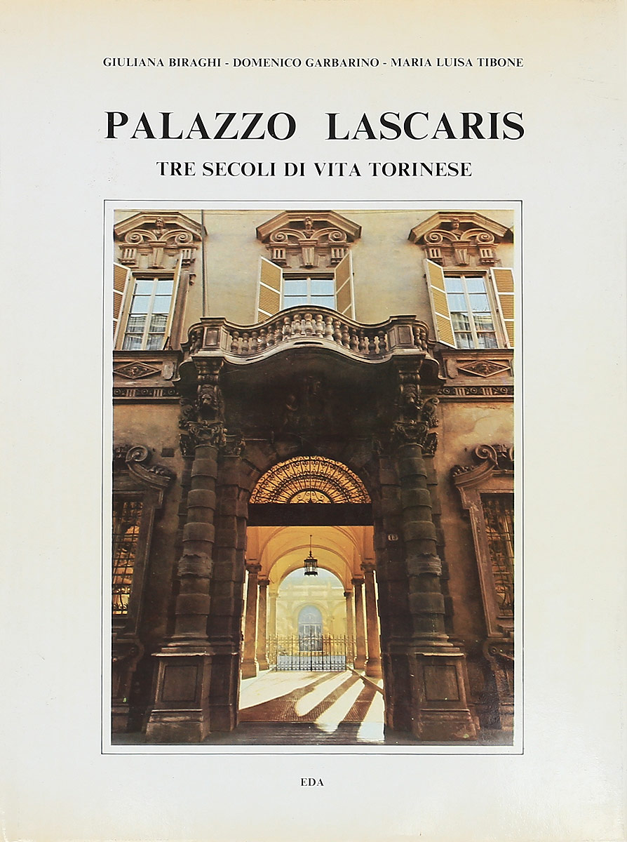Giuliana Biraghi, Domenico Garbarino, Maria Luisa Tibone Palazzo Lascaris. The secoli di vita torinese carrillo maria luisa navidad