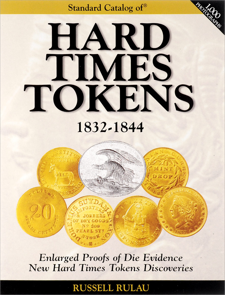 Russell Rulau The Standard Catalog of Hard Times Tokens. 1832-1844 hard times