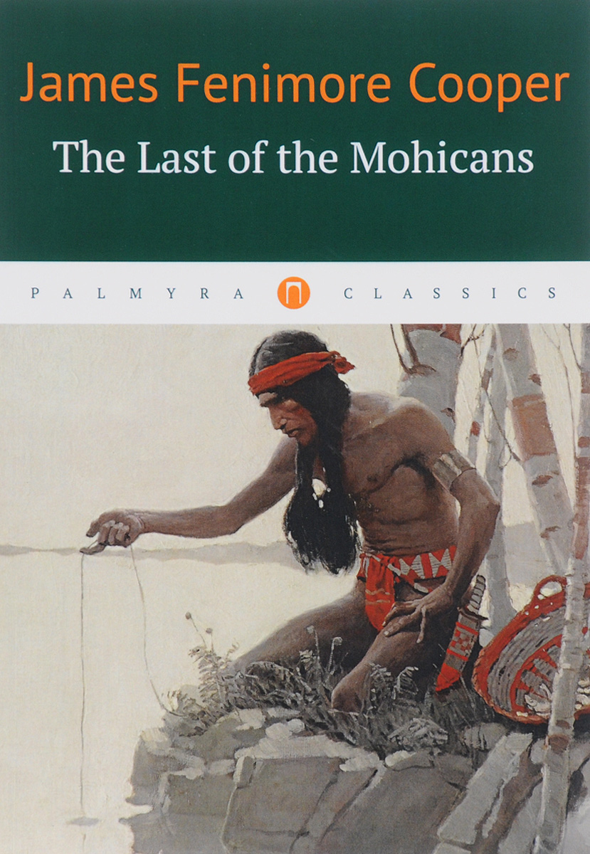 James Fenimore Cooper The Last of the Mohicans j f cooper the last of the mohicans