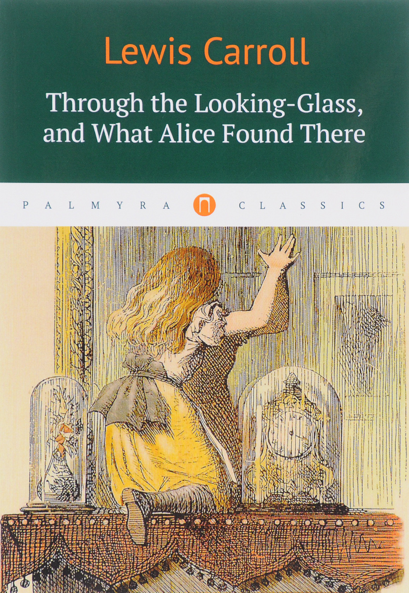 Lewis Carroll Through the Looking-Glass, and What Alice Found There through the looking glass