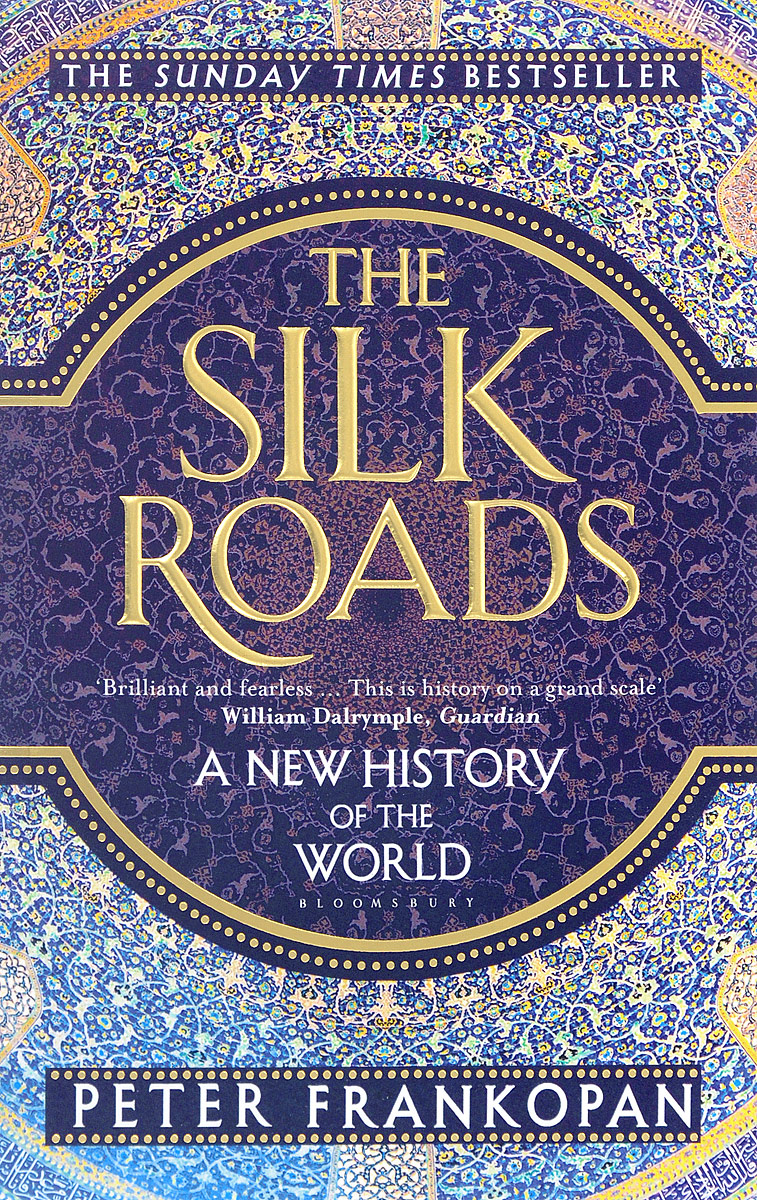 The Silk Roads: A New History of the World history of the silk road