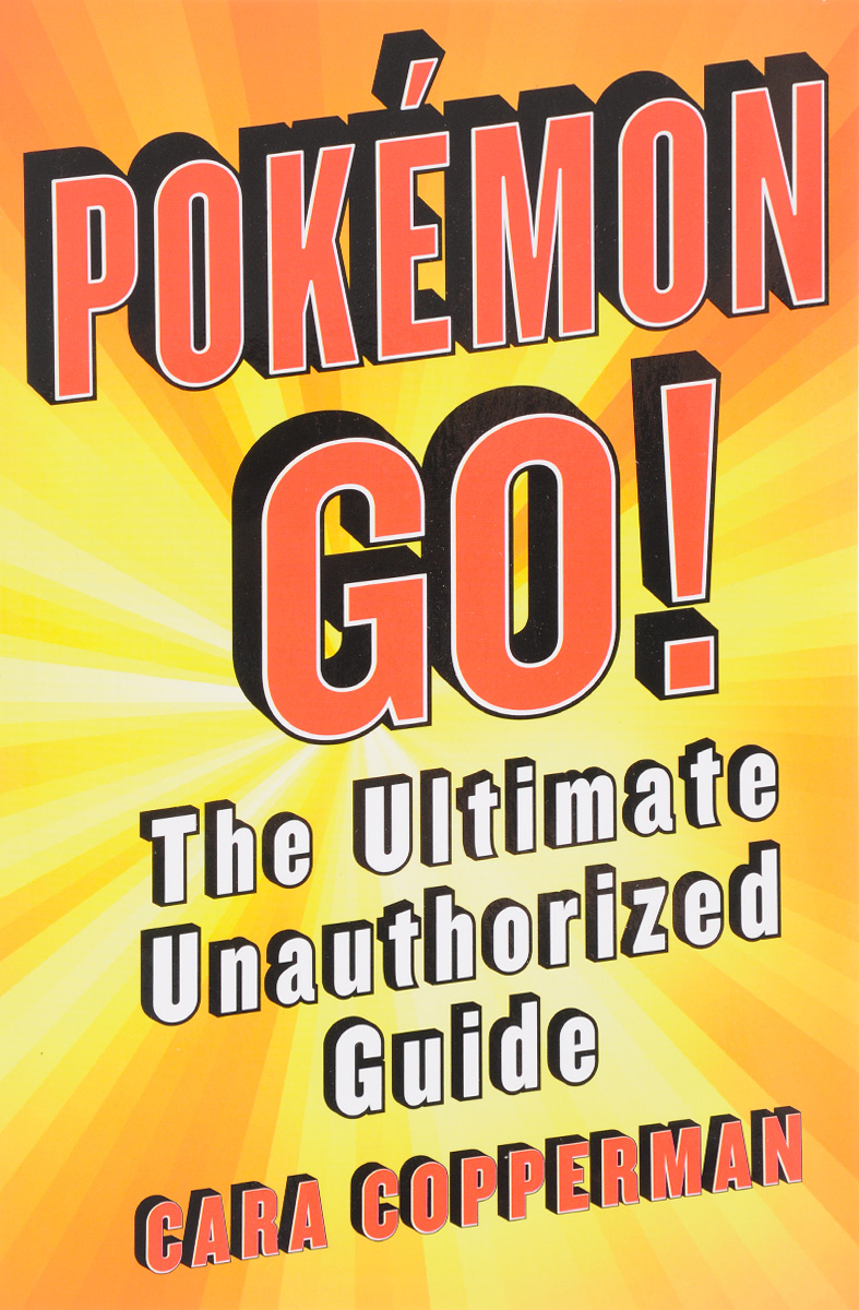 Pokemon GO!: The Ultimate Unauthorized Guide joseph joyner world of warcraft guide the ultimate wow game strategy and tactics guide