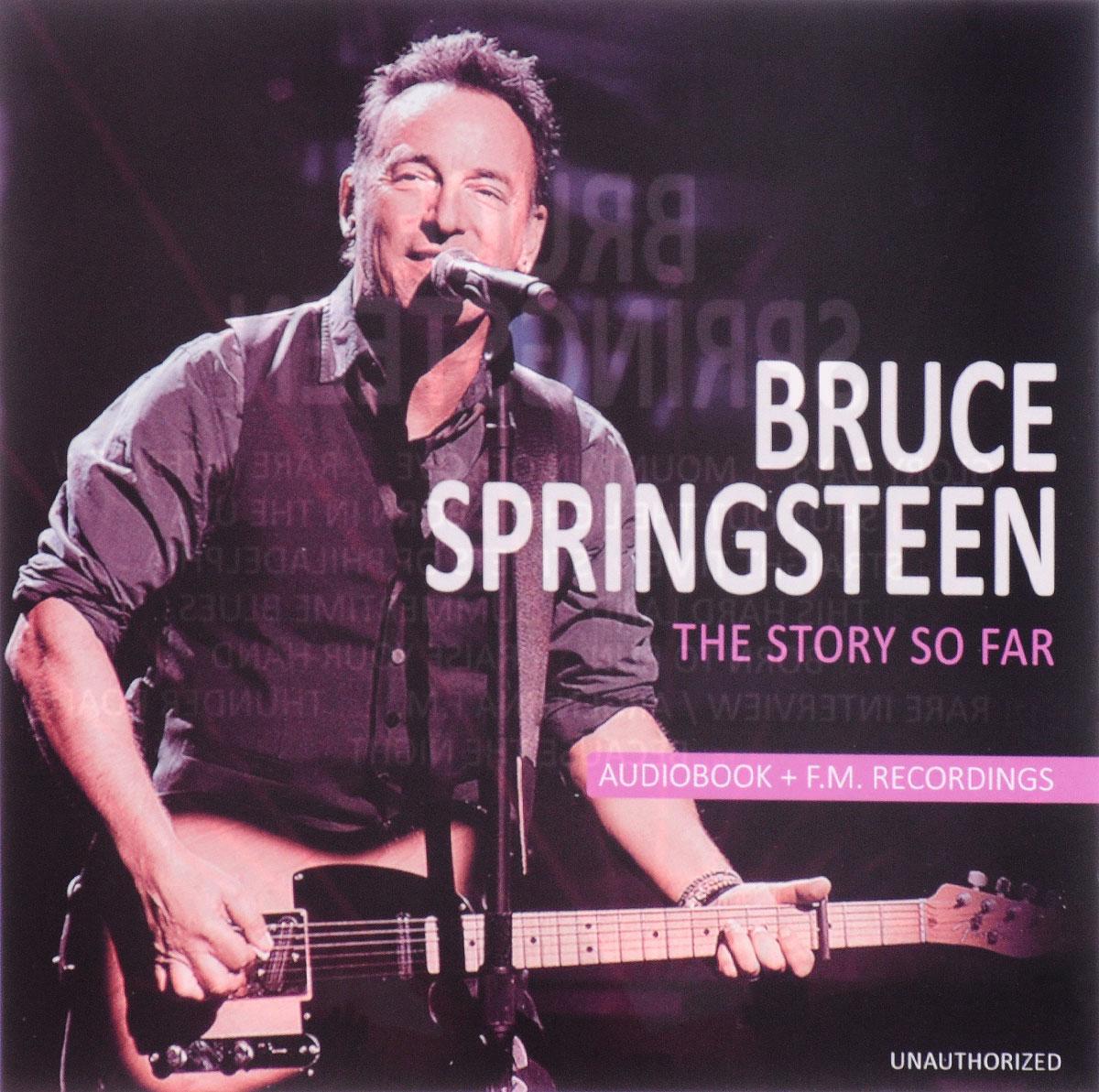 Брюс Спрингстин Bruce Springsteen. The Story So Far брюс спрингстин bruce springsteen born to run remastered