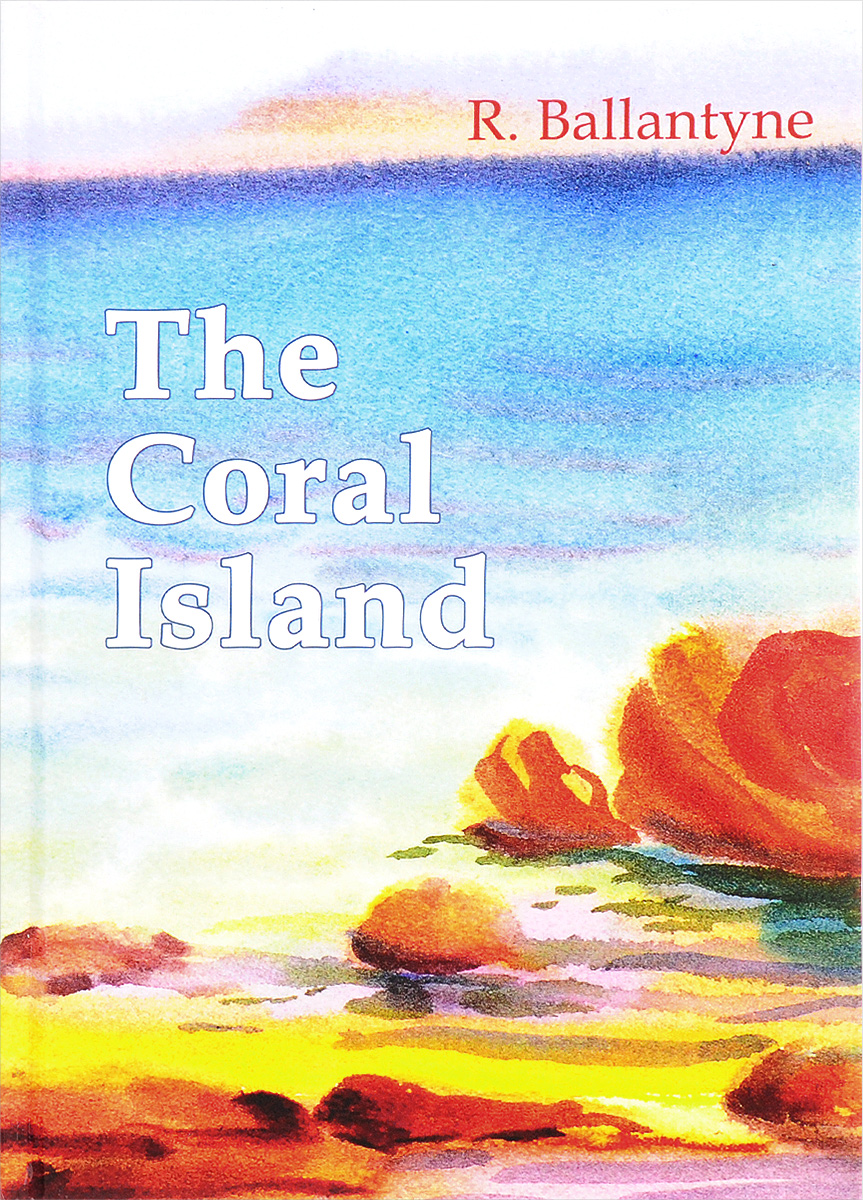 Книга The Coral Island. Robert Michael Ballantyne