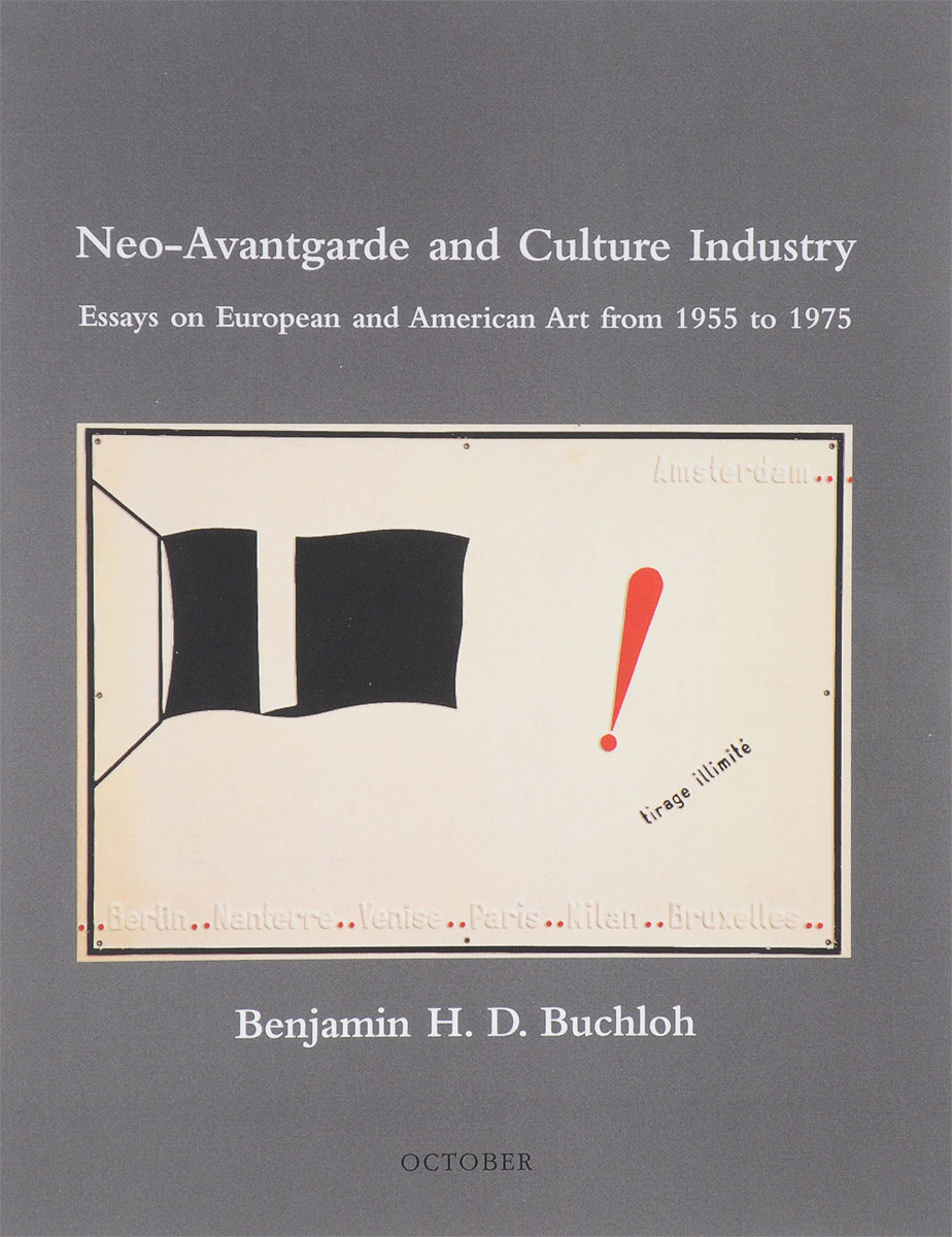 Neo-Avantgarde and Culture Industry: Essays on European American Art from 1955 to 1975