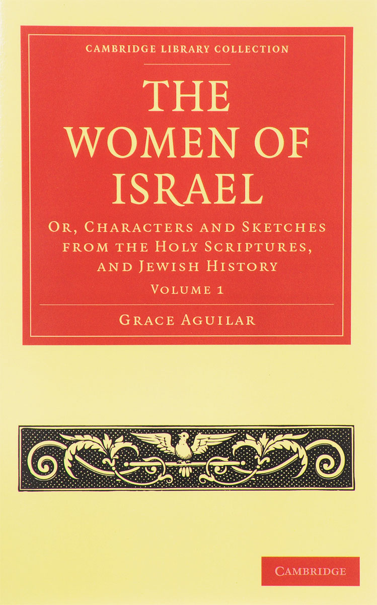 The Women of Israel: Volume 1: Or, Characters and Sketches from the Holy Scriptures, and Jewish History mikhail rosen jewish happiness in israel