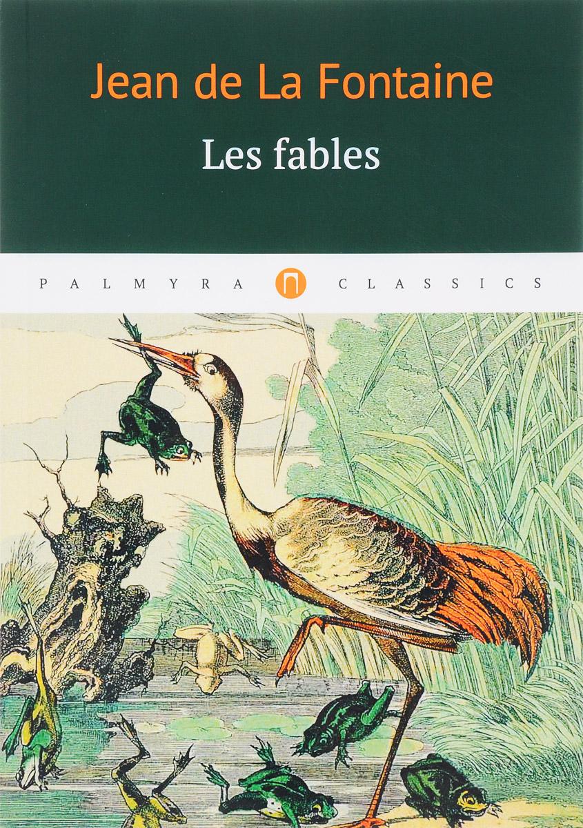 Jean de La Fontaine Les fables société historique de chateau thierry troisieme centenaire de jean de la fontaine 1621 1921 classic reprint