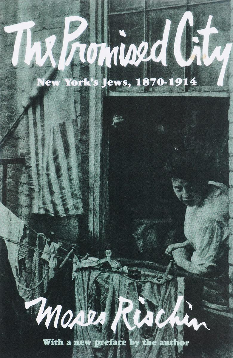 The Promised City: New Yorks Jews, 1870-1914