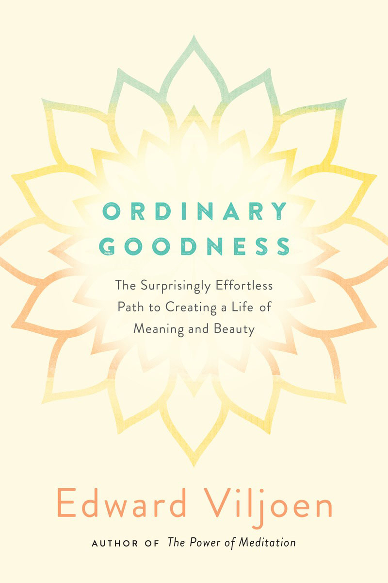 Ordinary Goodness: The Surprisingly Effortless Path to Creating a Life of Meaning and Beauty julian dawson wealth wisdom how ordinary australians can create extraordinary wealth