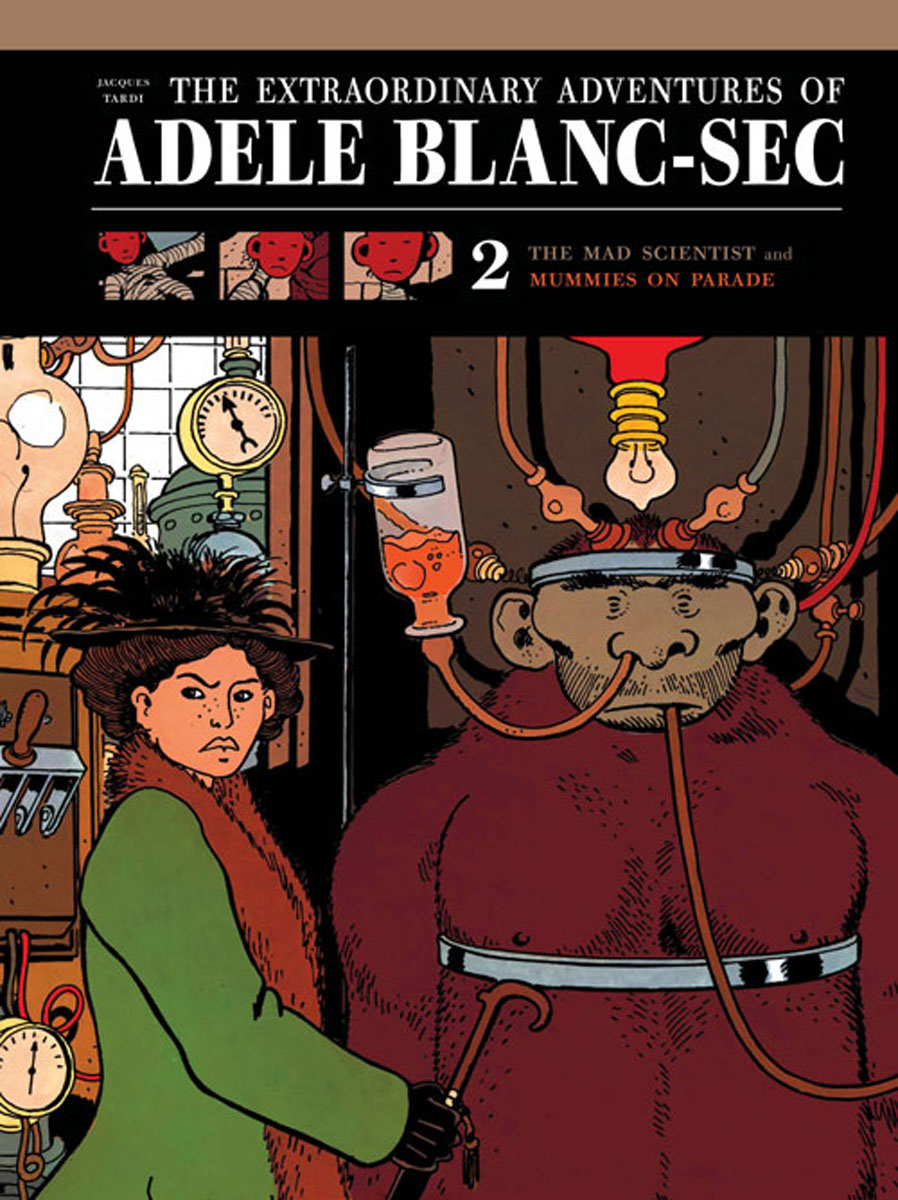 Extraordinary Adventures of Adele Blanc-Sec: Vol. 2: The Mad Scientist / Mummies on Parade