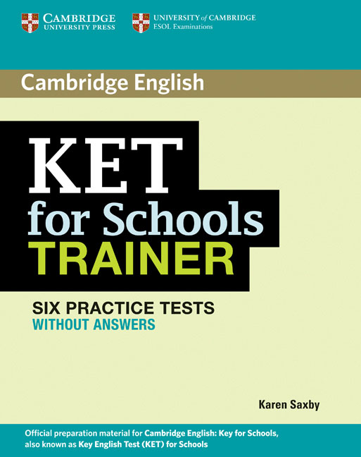KET for Schools Trainer Six Practice Tests without Answers ket for schools trainer six practice tests with answers and teacher s notes 2 cd