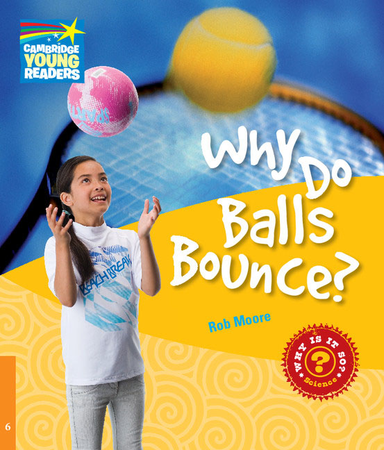 Why Do Balls Bounce? Level 6 Factbook