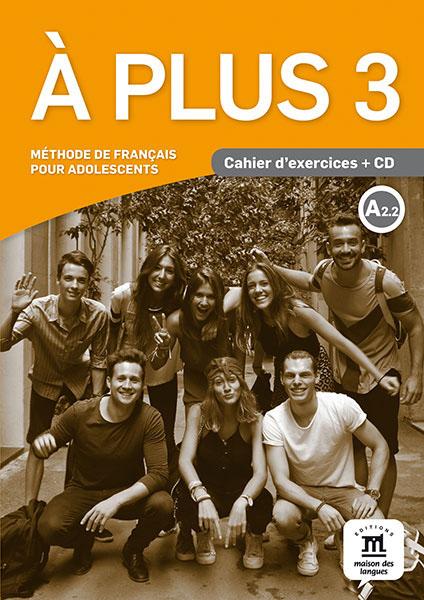 A Plus 3: Cahier d'exercices: А2.2 (+ CD) agenda 3 cahier d activités в1 cd audio