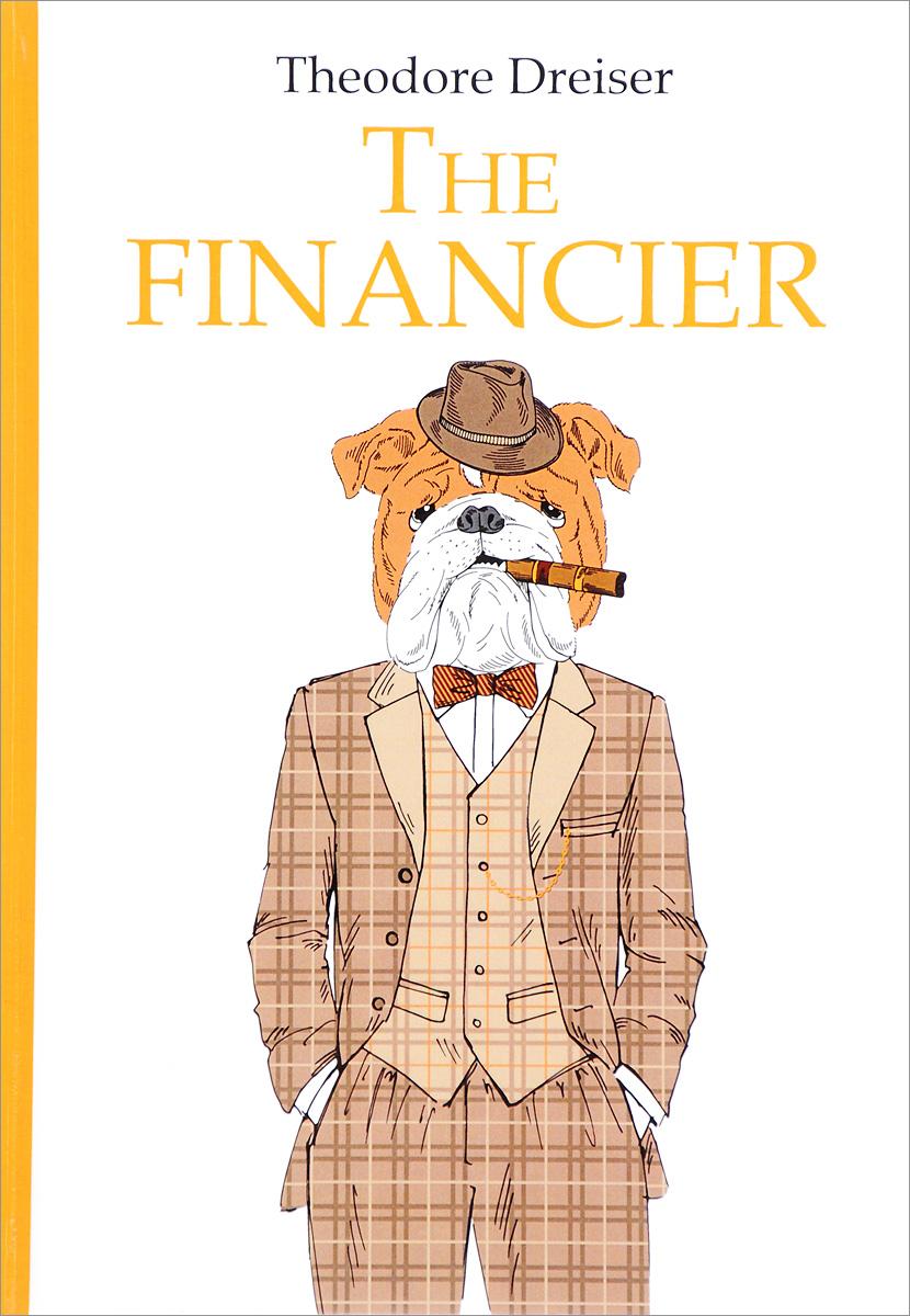 Theodore Dreiser The Financier t dreiser the financier финансист роман