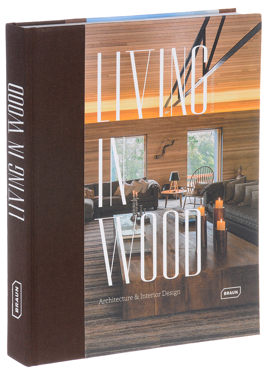 Living in Wood: Architecture & Interior Design mary white vensel the qualities of wood