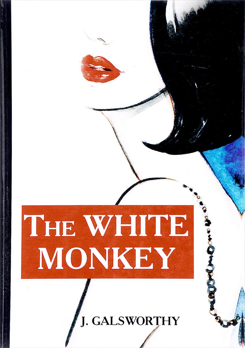 John Galsworthy The White Monkey galsworthy j the white monkey белая обезьяна роман на англ яз galsworthy j