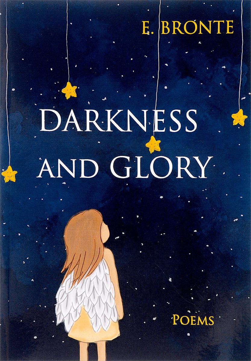 E. Bronte Darkness and Glory = Тьма и славы: сборник стихов на англ.яз. Bronte E.